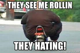 They See Me Rollin Meme - they see me rollin they hating fat guy on bike meme generator