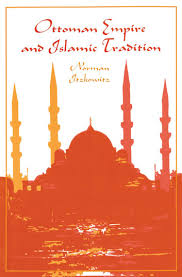 Ottoman Empire And Islam Ottoman Empire And Islamic Tradition Ebook By Norman Itzkowitz