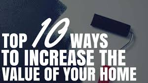 ways to increase home value top 10 ways to increase the value of your home youtube