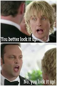 Lock It Up Meme - wedding crashers dann and i say this to each other when we don t