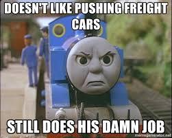 doesn t like pushing freight cars still does his damn job thomas