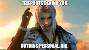 Sephiroth Meme - sephiroth teleports behind you imgflip
