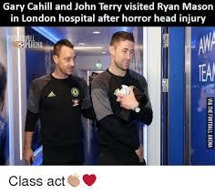 John Terry Meme - gary cahill and john terry visited ryan mason in london hospital