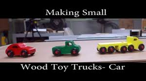 making small wood toy trucks car youtube