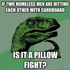 Pillow Fight Meme - if two homeless men are hitting each other with cardboard is it a