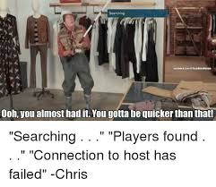 You Gotta Be Quicker Than That Meme - 25 best memes about almost had it almost had it memes