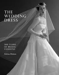 wedding dresses 300 the wedding dress 300 years of bridal fashions by edwina ehrman