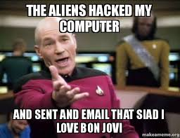 Email Meme - the aliens hacked my computer and sent and email that siad i love