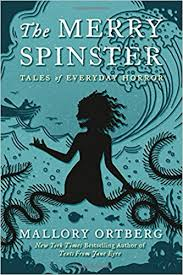 the merry spinster tales of everyday horror mallory ortberg