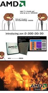 Amd Meme - amda indel i7 is breddy gud whad do we do ddddddd leds put 16 gores