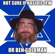 Hasidic Jew Meme - not sure if hasidic jew or ben goldman advice jew meme generator