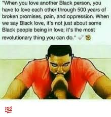Black Love Memes - when you love another black person you have to love each other