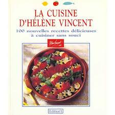la cuisine de vincent cuisine d hélène vincent 100 nouvelles recettes délicieuses à