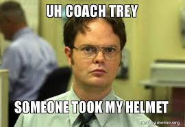 Uh Meme - uh coach trey someone took my helmet schrute facts dwight
