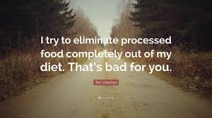 teri hatcher quote u201ci try to eliminate processed food completely