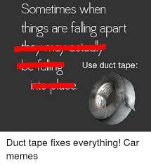 Duct Tape Meme - 25 best memes about duct tape fix duct tape fix memes