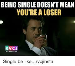Memes About Being Single - being single doesn t mean youre a loser rvcj www rvcjcom single be