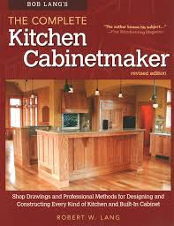 Kitchen Cabinet Shop Drawings Bob Lang U0027s The Complete Kitchen Cabinetmaker Revised Edition