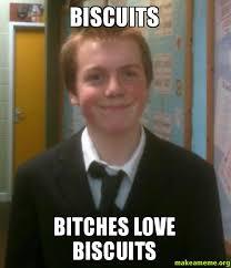 Bitches Love Meme - biscuits bitches love biscuits make a meme