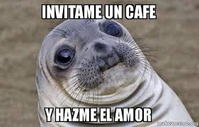 Cafe Meme - invitame un cafe y hazme el amor gmferng make a meme