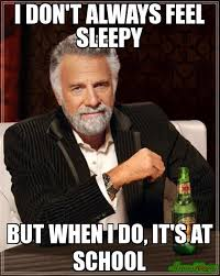 Sleepy Memes - i don t always feel sleepy but when i do it s at school meme the