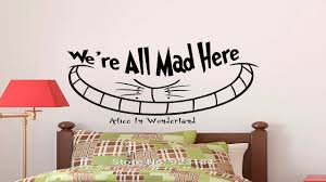 alice in wonderland wall decal quote cheshire cat sayings were all alice in wonderland wall decal quote cheshire cat sayings were all mad here youtube