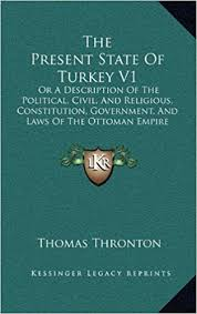 Ottoman Empire Laws The Present State Of Turkey V1 Or A Description Of The Political