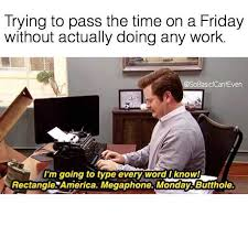 Friday Adult Memes - dopl3r com memes trying to pass the time on a friday without