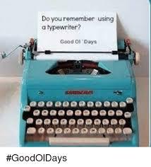 Typewriter Meme - do you remember using typewriter good ol days goodoldays meme on