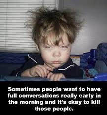 Morning People Meme - 21 photos everyone who isn t a morning person will instantly recognise