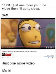 Meme Youtube Videos - 11pm just one more youtube video then i ll go to sleep 3am the