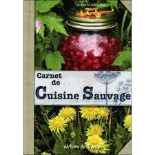 cuisine sauvage carnet de cuisine sauvage plantes sauvages comestibles de nos