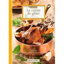 cuisine gibier la cuisine du gibier broché françois xavier allonneau achat