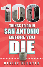 Barnes Auto Sales San Antonio 100 Things To Do In San Antonio Before You Die By Denise Richter