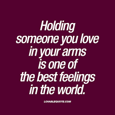 The Best Quote About Love by Holding Someone You Love In Your Arms Is One Of The Best Feelings