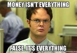 Money Memes - money isn t everything false it s everything schrute facts