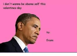 Valentines Meme - i don t wanna be obama self this valentines day to from meme on me me