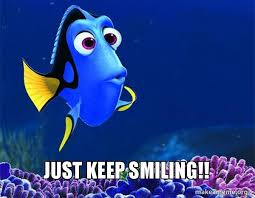 Keep Smiling Meme - just keep smiling dory from nemo 5 second memory make a meme