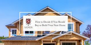 making a house how to decide if you should buy or build your next home sands