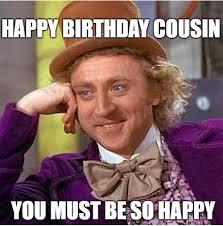 Happy Birthday Cousin Meme - happy birthday cousin memes wishesgreeting