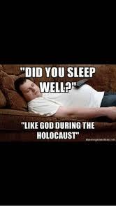 God Meme Generator - did you sleep well like god during the holocaust memegenerator not