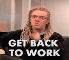 Get Back To Work Meme - get back to work gifs tenor