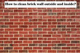 clean wall tips on how to clean brick wall exterior and inside