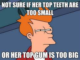 Big Teeth Meme - not sure if her top teeth are too small or her top gum is too big