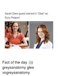 Glee Memes - sarah drew guest starred in glee as suzy pepper ig omy fact of the