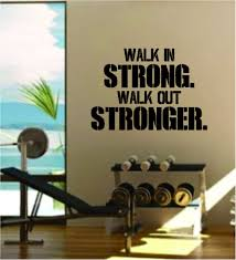 walk in strong quote fitness health work out gym decal sticker