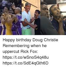 Uppercut Meme - happy birthday doug christie remembering when he uppercut rick fox