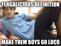 What Is The Definition Of A Meme - fergalicious definition make them boys go loco dirty nick