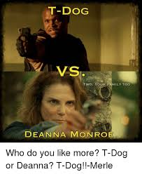 T Dog Meme - t dog vs twd our family too deanna mo who do you like more t dog or