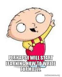 Perhaps Meme - perhaps i will start learning how to write formally make a meme